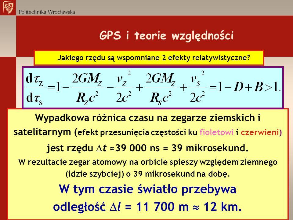 GPS i teorie względności Jakiego rzędu są wspomniane 2 efekty relatywistyczne? Wypadkowa różnica czasu na zegarze ziemskich i satelitarnym ( efekt prz
