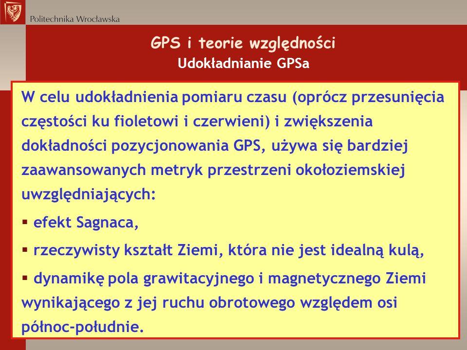 GPS i teorie względności Udokładnianie GPSa W celu udokładnienia pomiaru czasu (oprócz przesunięcia częstości ku fioletowi i czerwieni) i zwiększenia