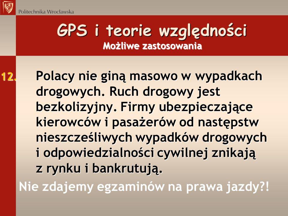 12. Polacy nie giną masowo w wypadkach drogowych. Ruch drogowy jest bezkolizyjny. Firmy ubezpieczające kierowców i pasażerów od następstw nieszcześliw