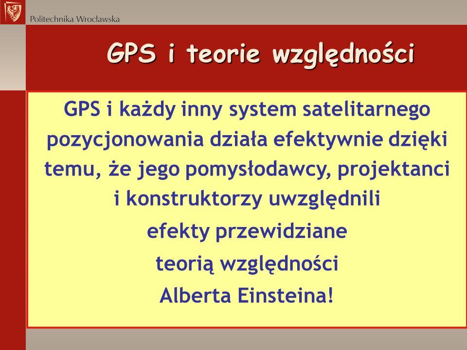 GPS i teorie względności GPS i każdy inny system satelitarnego pozycjonowania działa efektywnie dzięki temu, że jego pomysłodawcy, projektanci i konst
