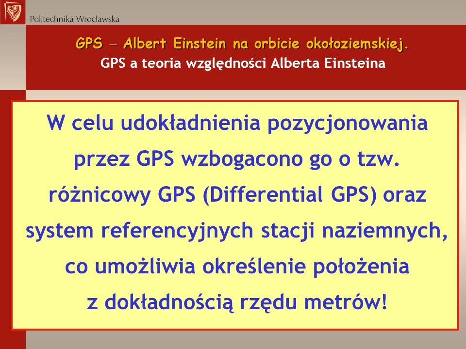 GPS Albert Einstein na orbicie okołoziemskiej. GPS Albert Einstein na orbicie okołoziemskiej. GPS a teoria względności Alberta Einsteina W celu udokła