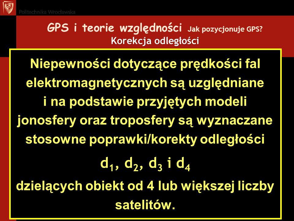 Korekcja odległości GPS i teorie względności Jak pozycjonuje GPS? Korekcja odległości Niepewności dotyczące prędkości fal elektromagnetycznych są uzgl
