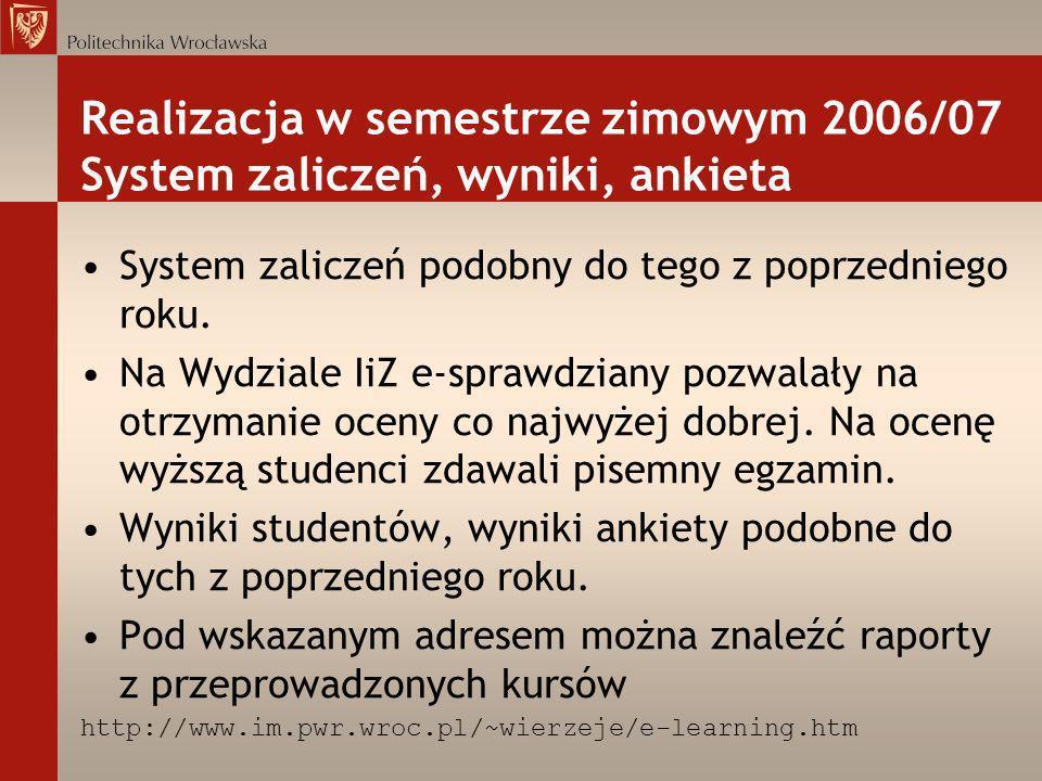 Realizacja w semestrze zimowym 2006/07 System zaliczeń, wyniki, ankieta System zaliczeń podobny do tego z poprzedniego roku. Na Wydziale IiZ e-sprawdz