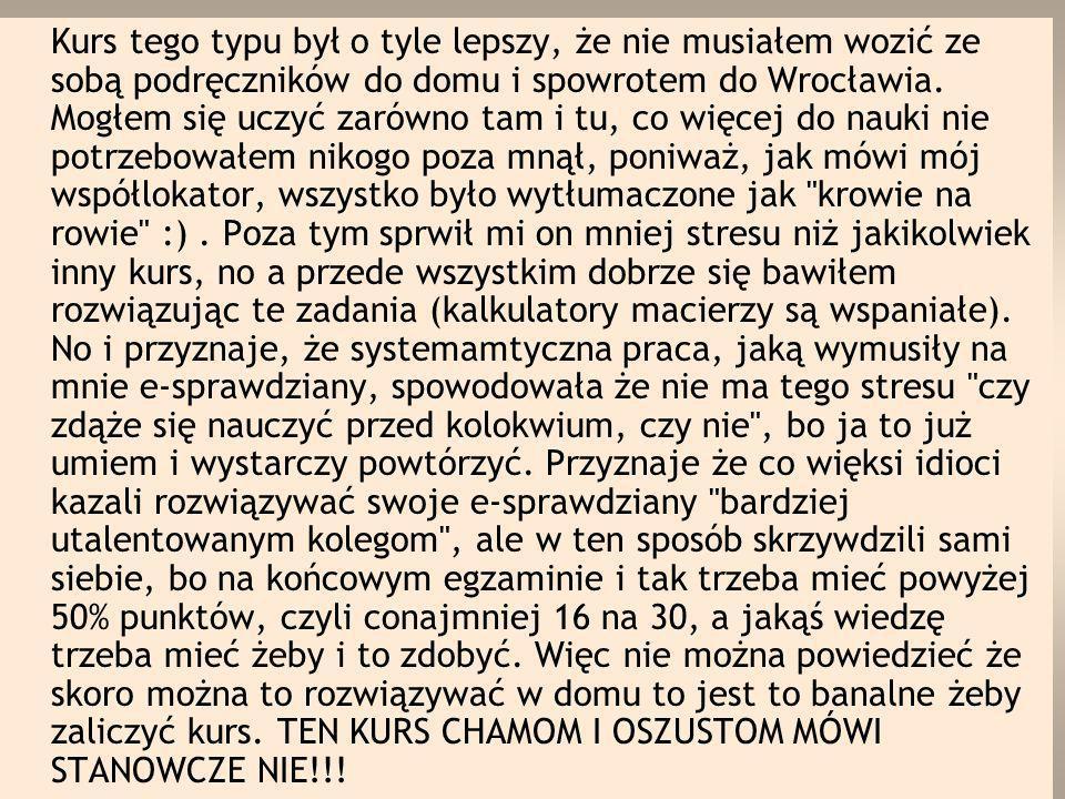 Kurs tego typu był o tyle lepszy, że nie musiałem wozić ze sobą podręczników do domu i spowrotem do Wrocławia. Mogłem się uczyć zarówno tam i tu, co w