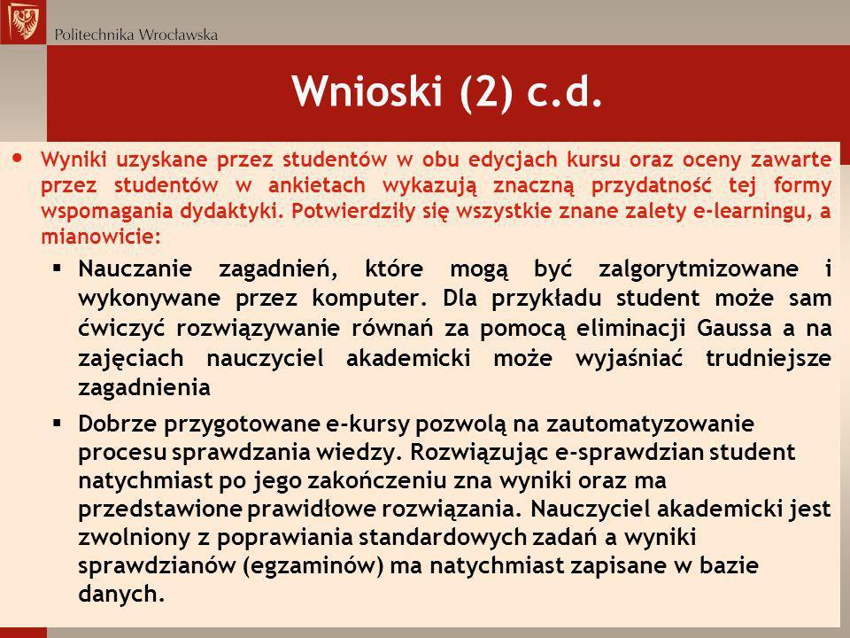 Wnioski (2) c.d. Wyniki uzyskane przez studentów w obu edycjach kursu oraz oceny zawarte przez studentów w ankietach wykazują znaczną przydatność tej