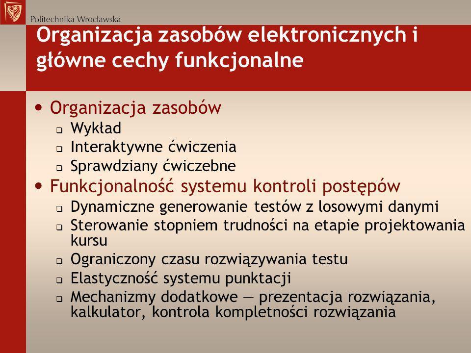 Organizacja zasobów elektronicznych i główne cechy funkcjonalne Organizacja zasobów Wykład Interaktywne ćwiczenia Sprawdziany ćwiczebne Funkcjonalność