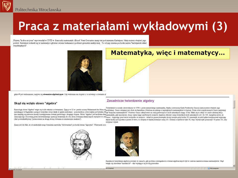 Praca z materiałami wykładowymi (3) Matematyka, więc i matematycy…