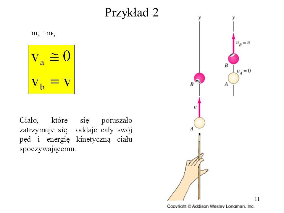 10 Przykład 1 m a <<m b m a >>m b