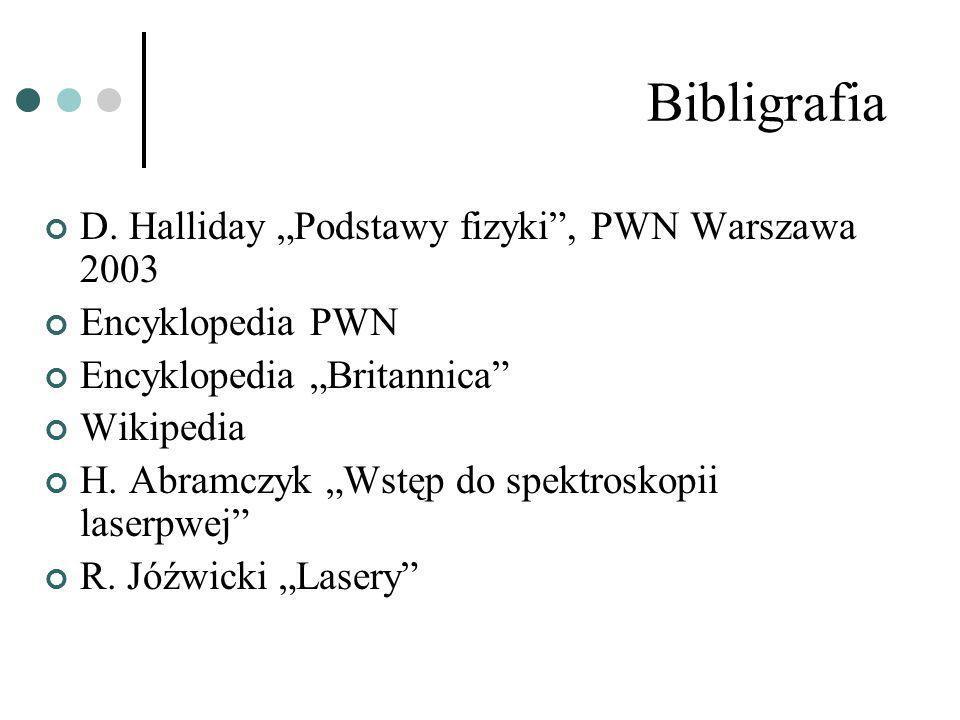 Bibligrafia D. Halliday Podstawy fizyki, PWN Warszawa 2003 Encyklopedia PWN Encyklopedia Britannica Wikipedia H. Abramczyk Wstęp do spektroskopii lase