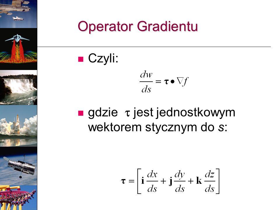 Czyli: gdzie jest jednostkowym wektorem stycznym do s: Operator Gradientu