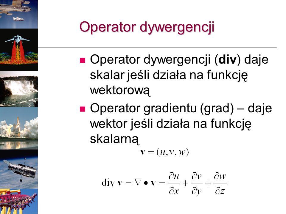 Operator dywergencji (div) daje skalar jeśli działa na funkcję wektorową Operator gradientu (grad) – daje wektor jeśli działa na funkcję skalarną Oper
