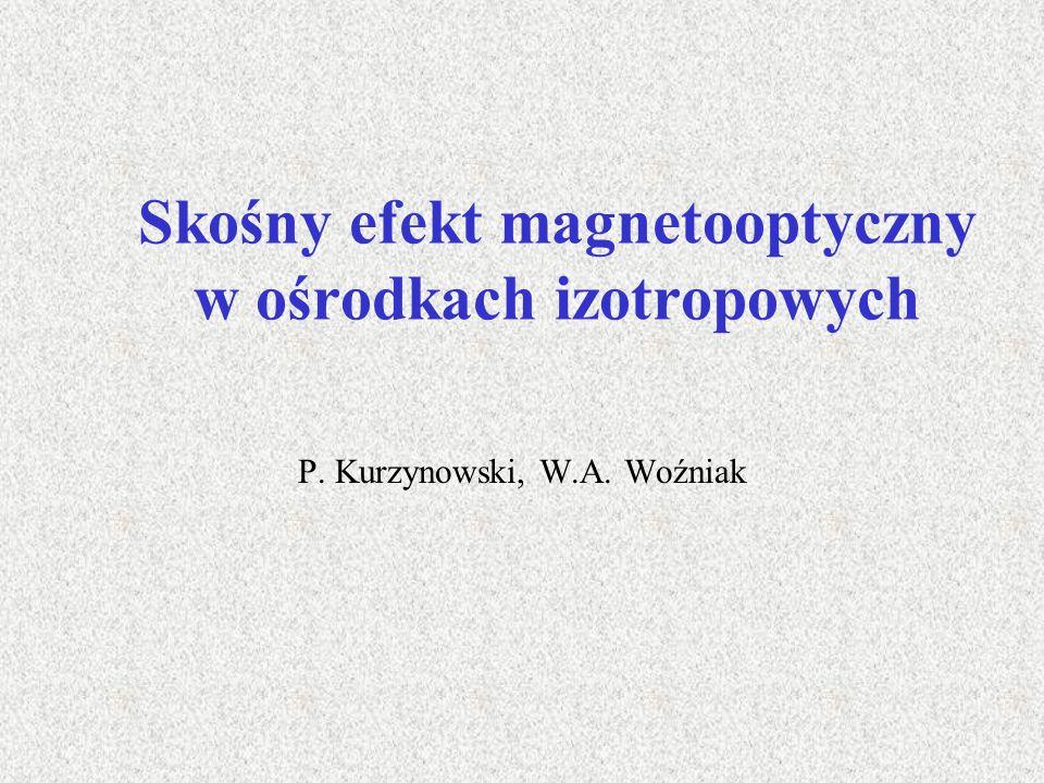 Skośny efekt magnetooptyczny w ośrodkach izotropowych P. Kurzynowski, W.A. Woźniak