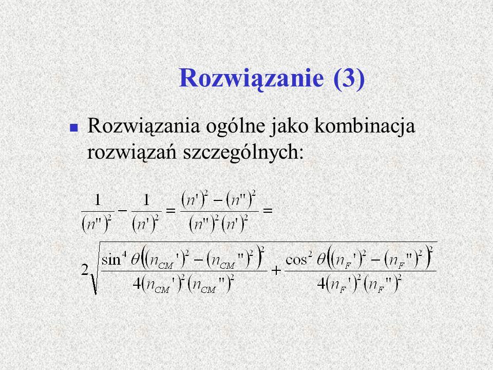 Rozwiązanie (3) Rozwiązania ogólne jako kombinacja rozwiązań szczególnych: