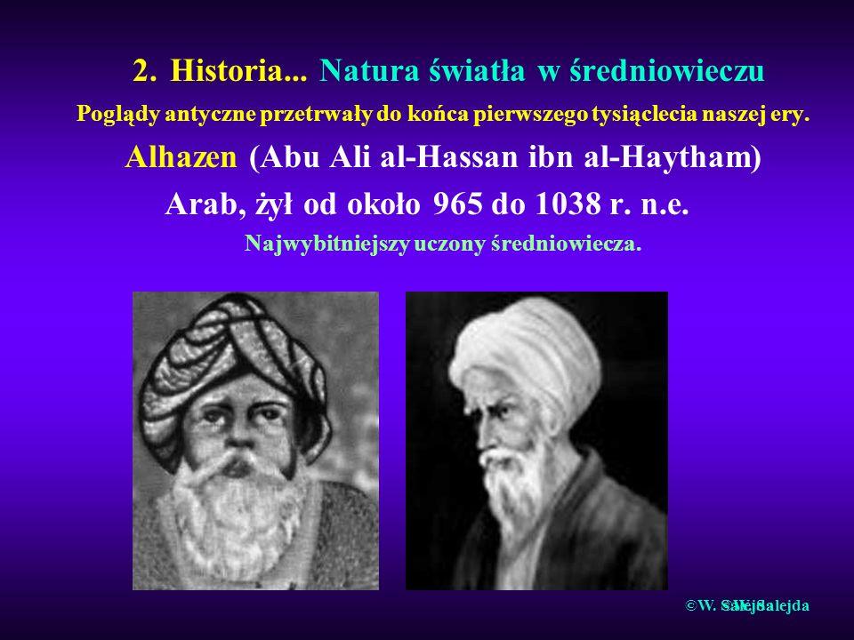 2. Historia... Natura światła w średniowieczu Poglądy antyczne przetrwały do końca pierwszego tysiąclecia naszej ery. Alhazen (Abu Ali al-Hassan ibn a