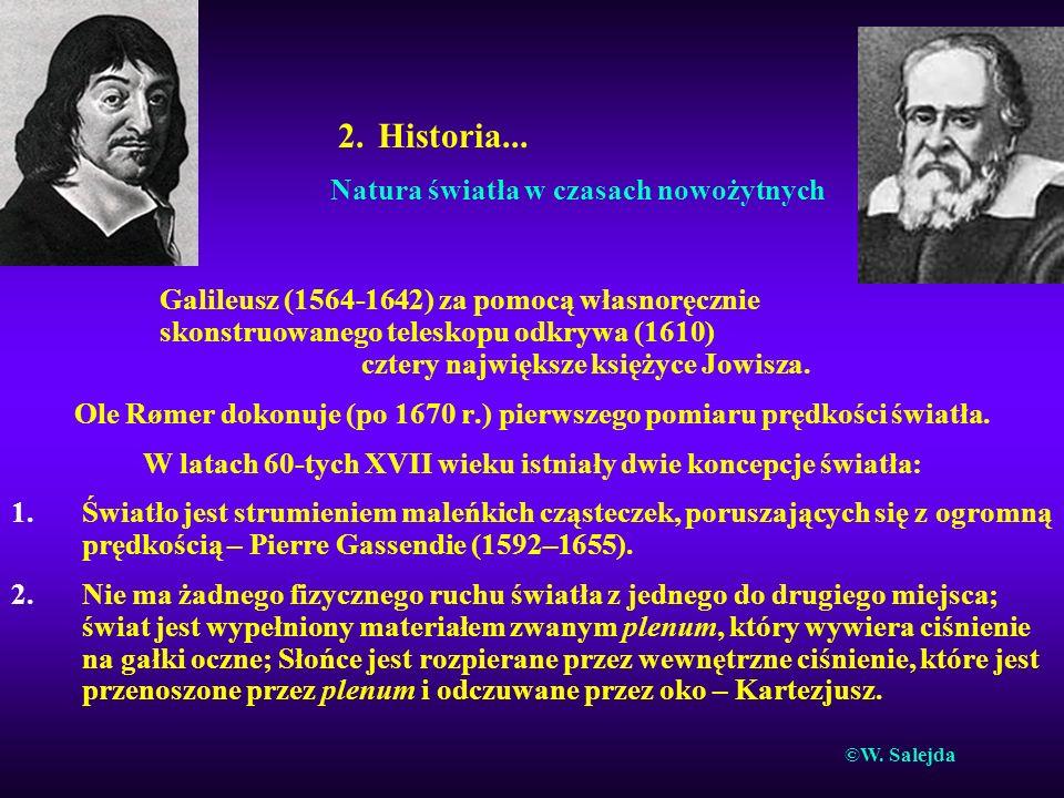 2. Historia... Natura światła w czasach nowożytnych Galileusz (1564-1642) za pomocą własnoręcznie skonstruowanego teleskopu odkrywa (1610) cztery najw