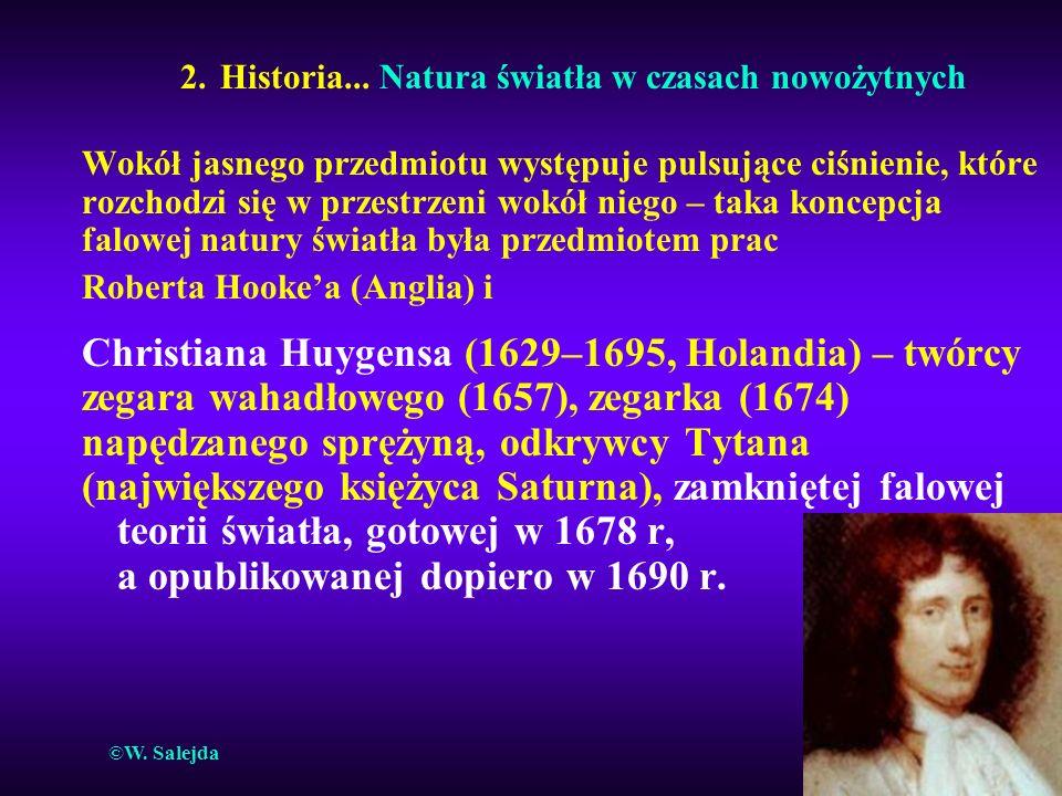 2. Historia... Natura światła w czasach nowożytnych Wokół jasnego przedmiotu występuje pulsujące ciśnienie, które rozchodzi się w przestrzeni wokół ni