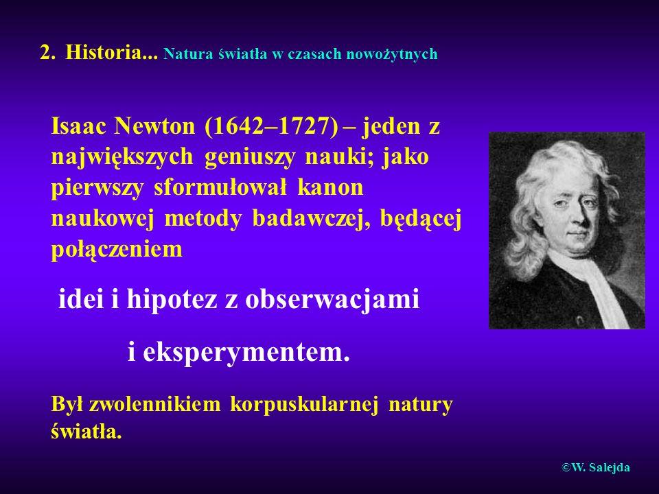 2. Historia... Natura światła w czasach nowożytnych Isaac Newton (1642–1727) – jeden z największychgeniuszy nauki; jako pierwszy sformułował kanon nau