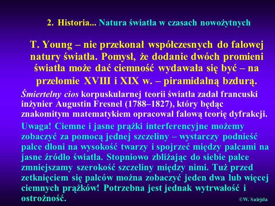2. Historia... Natura światła w czasach nowożytnych T. Young – nie przekonał współczesnych do falowej natury światła. Pomysł, że dodanie dwóch promien