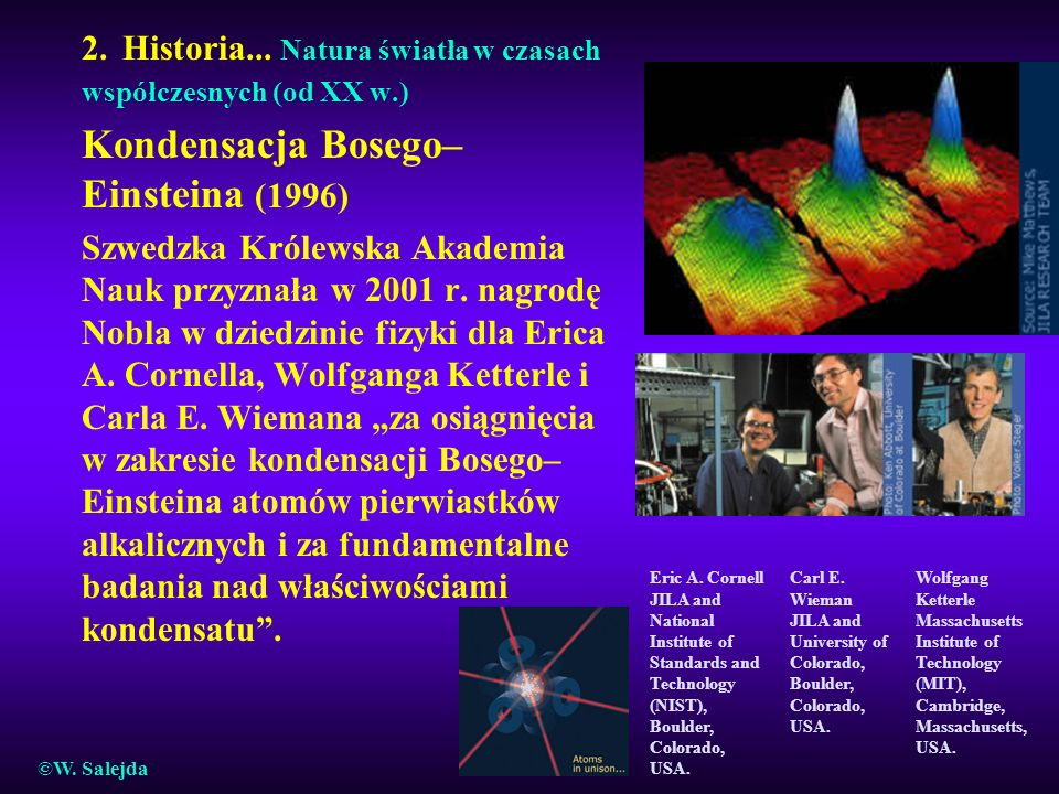 2. Historia... Natura światła w czasach współczesnych (od XX w.) Kondensacja Bosego– Einsteina (1996) Szwedzka Królewska Akademia Nauk przyznała w 200
