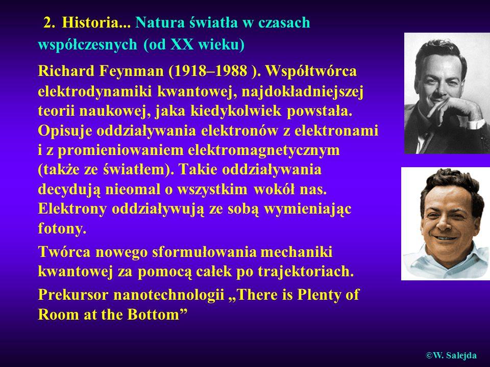 2.Historia... Natura światła w czasach współczesnych (od XX wieku) Richard Feynman (1918–1988 ).