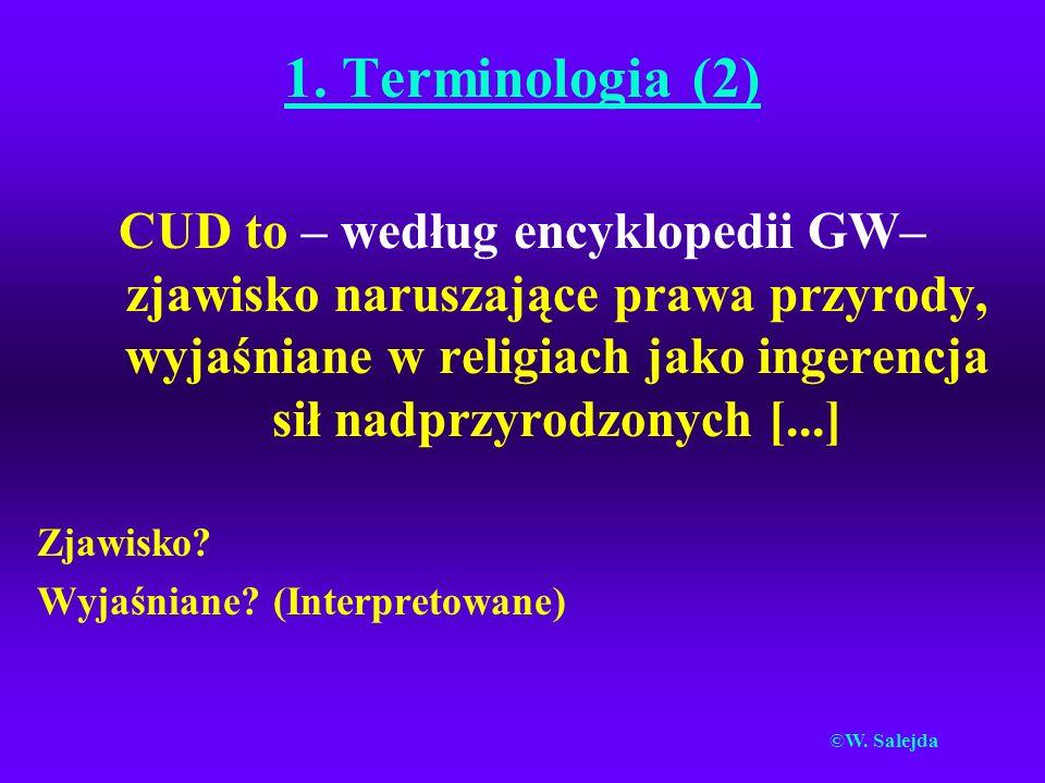 1. Terminologia (2) CUD to – według encyklopedii GW– zjawisko naruszające prawa przyrody, wyjaśniane w religiach jako ingerencja sił nadprzyrodzonych