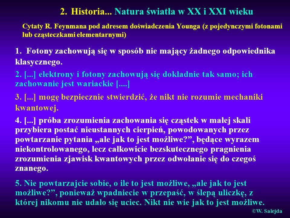 2. Historia... Natura światła w XX i XXI wieku Cytaty R. Feynmana pod adresem doświadczenia Younga (z pojedynczymi fotonami lub cząsteczkami elementar