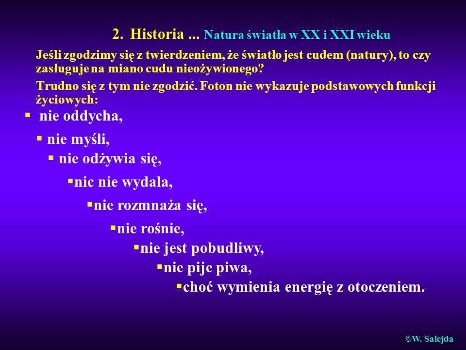 2. Historia... Natura światła w XX i XXI wieku Jeśli zgodzimy się z twierdzeniem, że światło jest cudem (natury), to czy zasługuje na miano cudu nieoż