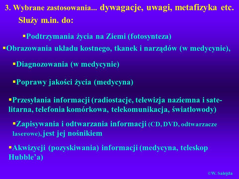 3. Wybrane zastosowania... dywagacje, uwagi, metafizyka etc. Służy m.in. do: §Podtrzymania życia na Ziemi (fotosynteza) §Obrazowania układu kostnego,