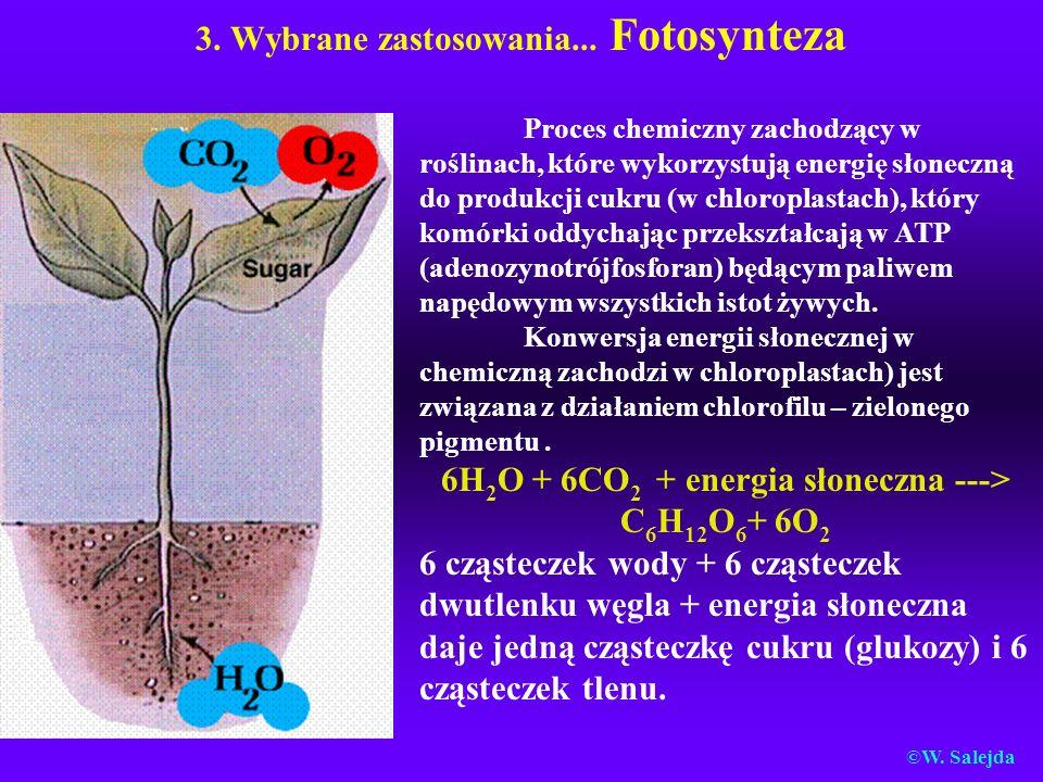3. Wybrane zastosowania... Fotosynteza Proces chemiczny zachodzący w roślinach, które wykorzystują energię słoneczną do produkcji cukru (w chloroplast