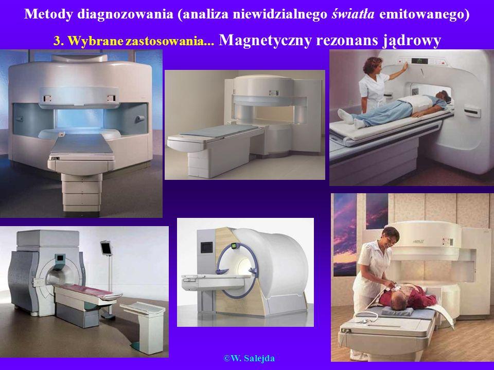 Metody diagnozowania (analiza niewidzialnego światła emitowanego) 3. Wybrane zastosowania... Magnetyczny rezonans jądrowy ©W. Salejda