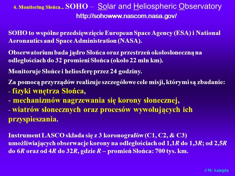 4. Monitoring Słońca... SOHO – Solar and Heliospheric Observatory http://sohowww.nascom.nasa.gov/ SOHO to wspólne przedsięwzięcie European Space Agenc