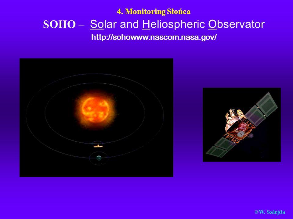 4. Monitoring Słońca SOHO – Solar and Heliospheric Observator http://sohowww.nascom.nasa.gov/ ©W. Salejda
