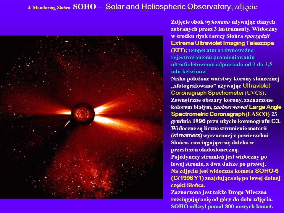 4. Monitoring Słońca SOHO – Solar and Heliospheric Observatory ; zdjęcie Zdjęcie obok wykonano używając danych zebranych przez 3 instrumenty. Widoczny