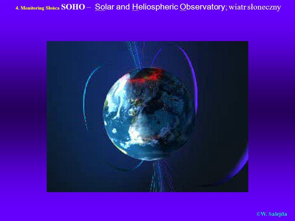 4. Monitoring Słońca SOHO – Solar and Heliospheric Observatory ; wiatr słoneczny ©W. Salejda