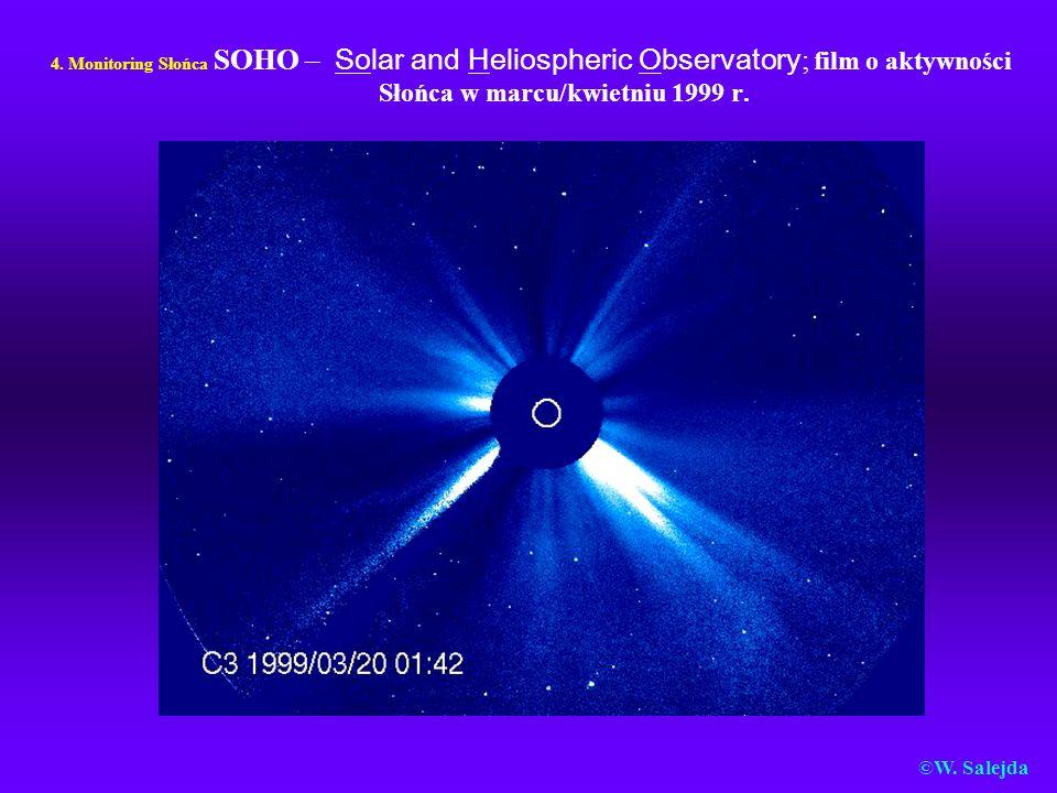 4. Monitoring Słońca SOHO – Solar and Heliospheric Observatory ; film o aktywności Słońca w marcu/kwietniu 1999 r. ©W. Salejda