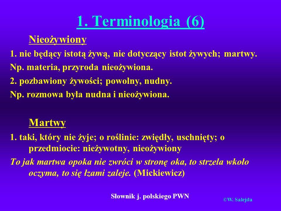 1. Terminologia (6) Nieożywiony 1. nie będący istotą żywą, nie dotyczący istot żywych; martwy. Np. materia, przyroda nieożywiona. 2. pozbawiony żywośc