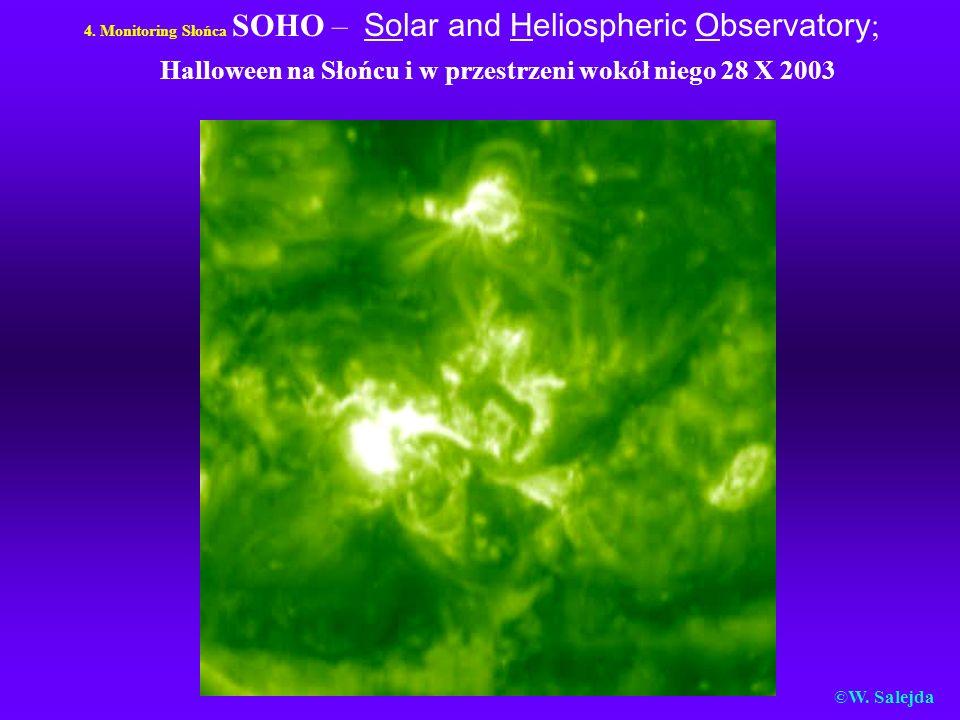 4. Monitoring Słońca SOHO – Solar and Heliospheric Observatory ; Halloween na Słońcu i w przestrzeni wokół niego 28 X 2003 ©W. Salejda