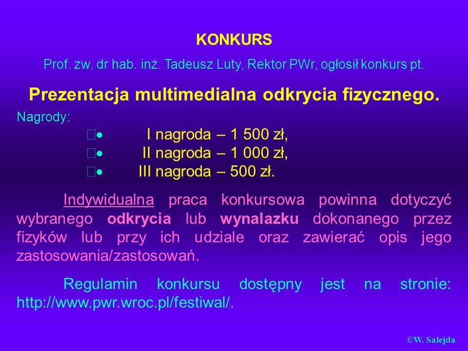 KONKURS Prof. zw. dr hab. inż. Tadeusz Luty, Rektor PWr, ogłosił konkurs pt. Prezentacja multimedialna odkrycia fizycznego. Nagrody: I nagroda – 1 500