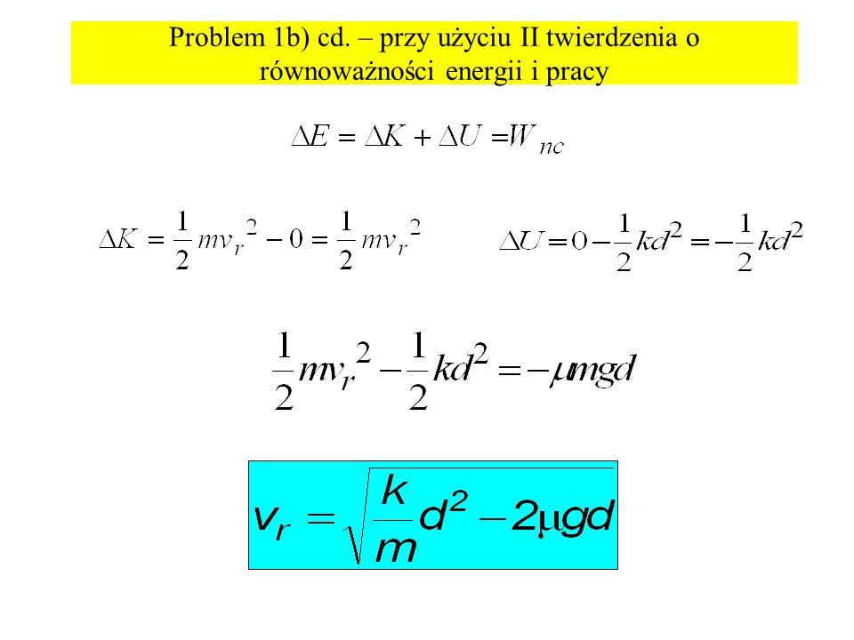 Problem 1b) cd. – przy użyciu II twierdzenia o równoważności energii i pracy