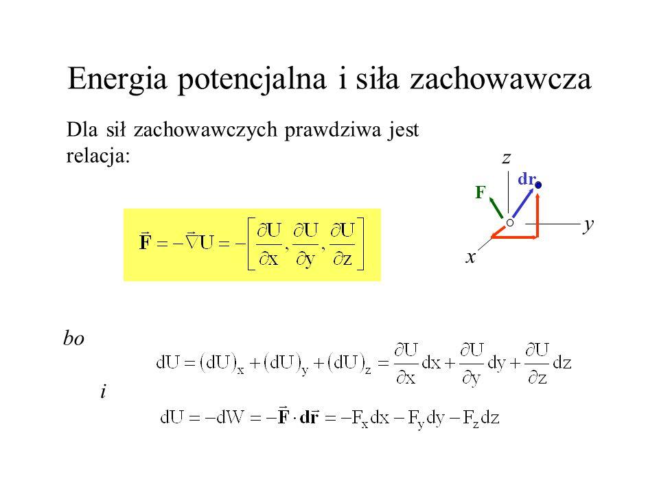 Energia potencjalna i siła zachowawcza Dla sił zachowawczych prawdziwa jest relacja: bo F dr i x y z