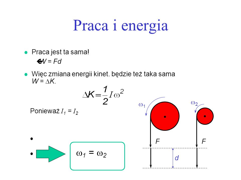 Praca i energia FF 1 2 d l Praca jest ta sama! çW = Fd Więc zmiana energii kinet. będzie też taka sama W = K. Ponieważ I 1 = I 2 1 = 2