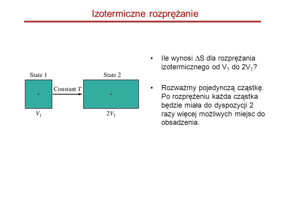 Izotermiczne rozprężanie Ile wynosi S dla rozprężania izotermicznego od V 1 do 2V 1 ? Rozważmy pojedynczą cząstkę. Po rozprężeniu każda cząstka będzie