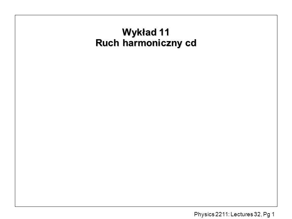 Physics 2211: Lectures 32, Pg 2 Wahadło fizyczne Moment sily wokół osi z dla małych = -Mgd -MgR d Mg z-axis R x CM gdzie = 0 cos( t + )