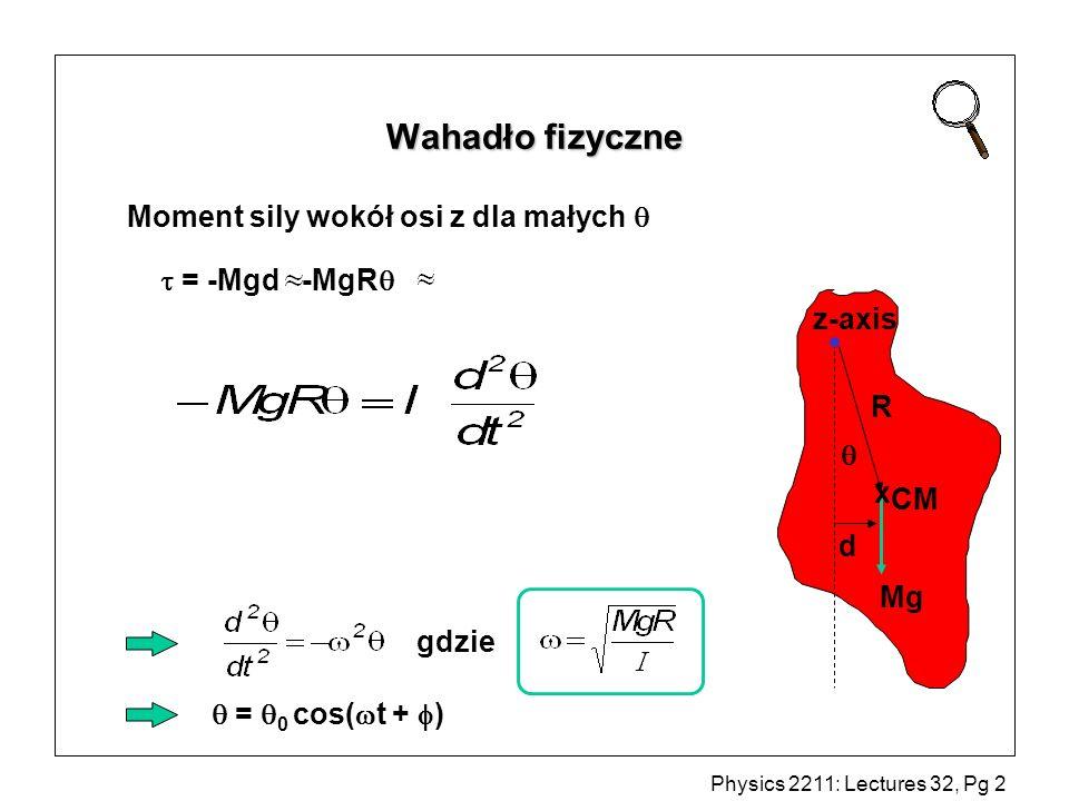 Physics 2211: Lectures 32, Pg 3 Wahadło fizyczne ( I CM = mR 2 ) (a) (b) (c) D gwóźdź