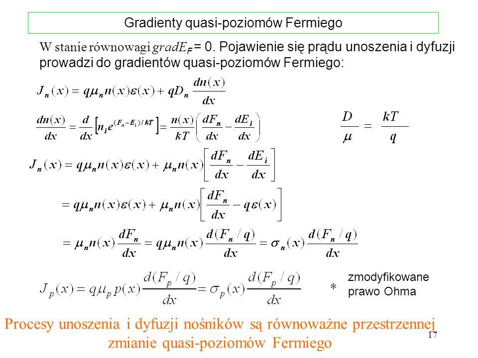 17 Gradienty quasi-poziomów Fermiego Procesy unoszenia i dyfuzji nośników są równoważne przestrzennej zmianie quasi-poziomów Fermiego zmodyfikowane pr