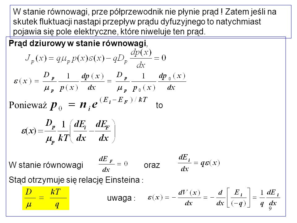 9 W stanie równowagi, prze półprzewodnik nie płynie prąd ! Zatem jeśli na skutek fluktuacji nastąpi przepływ prądu dyfuzyjnego to natychmiast pojawia
