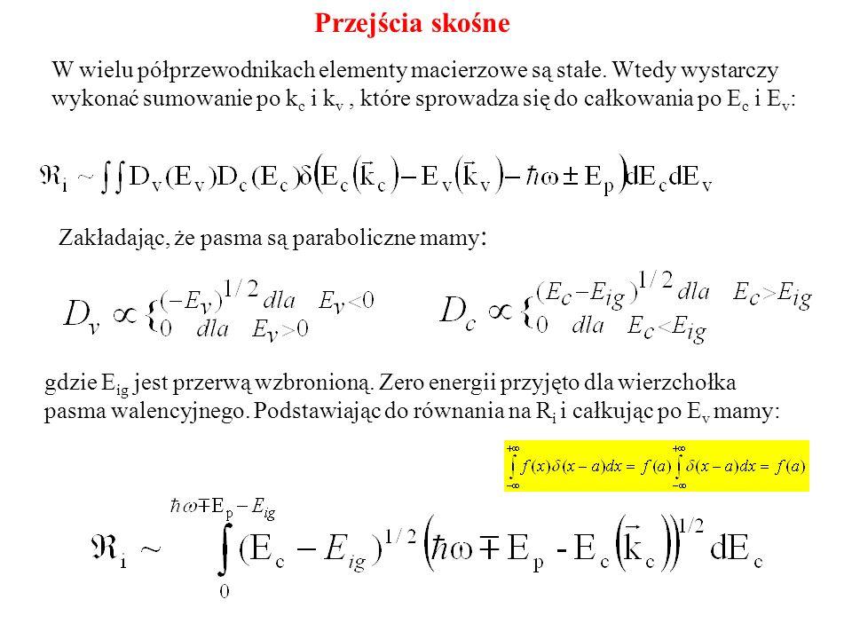 W wielu półprzewodnikach elementy macierzowe są stałe. Wtedy wystarczy wykonać sumowanie po k c i k v, które sprowadza się do całkowania po E c i E v