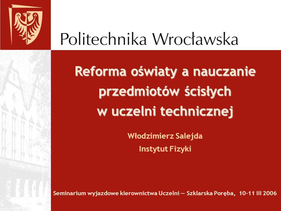 Reforma oświaty a nauczanie przedmiotów ścisłych w uczelni technicznej Reforma oświaty a nauczanie przedmiotów ścisłych w uczelni technicznej Włodzimi