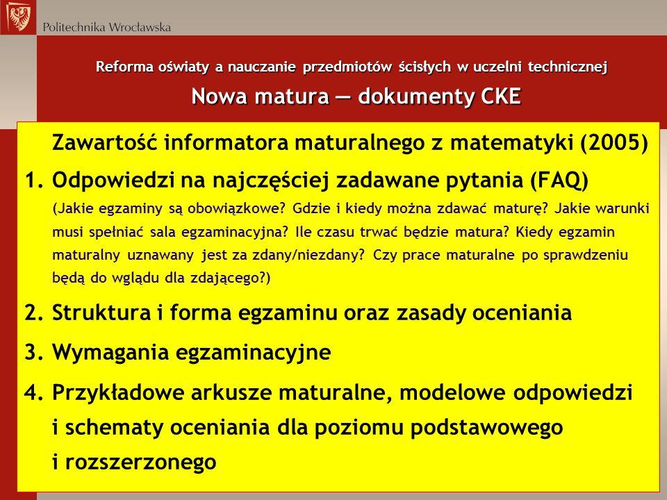 Reforma oświaty a nauczanie przedmiotów ścisłych w uczelni technicznej Nowa matura dokumenty CKE Zawartość informatora maturalnego z matematyki (2005)
