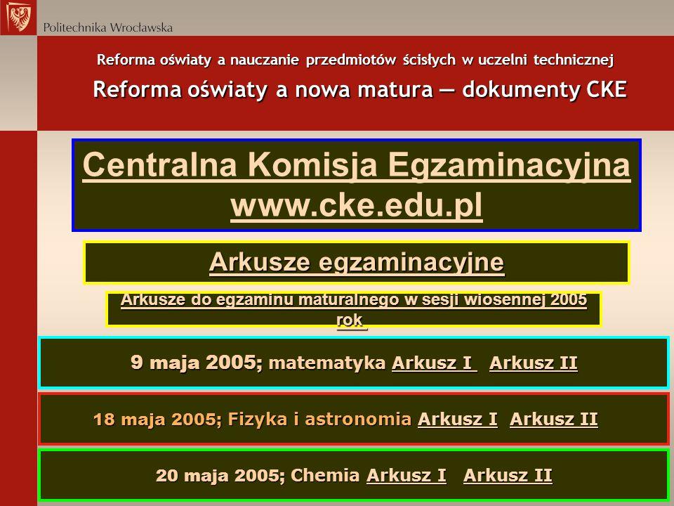 Reforma oświaty a nauczanie przedmiotów ścisłych w uczelni technicznej Reforma oświaty a nowa matura dokumenty CKE Arkusze do egzaminu maturalnego w s